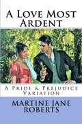 A Love Most Ardent: A Pride & Prejudice Variation