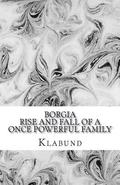 Borgia: Rise and Fall of a Once Powerful Family