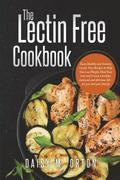The Lectin Free Cookbook: Easy, Healthy and Yummy Lectin-Free Recipes to Help You Lose Weight, Heal Your Gut and Create a healthy, balanced and