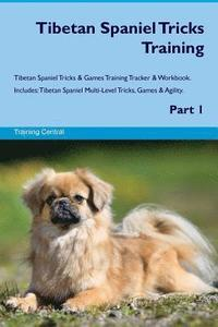 Tibetan Spaniel Tricks Training Tibetan Spaniel Tricks & Games Training Tracker & Workbook. Includes: Tibetan Spaniel Multi-Level Tricks, Games & Agil