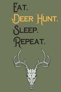 Eat Deer Hunt Sleep Repeat: 110 Pages / 55 Sheets Lined Deer Hunting Journal Notebook