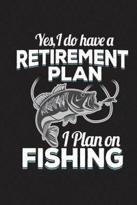 Yes I Do Have A Retirement Plan I Plan On Fishing: Fishing Journal For Men Blank Lined Notebook