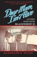 Dear Mom, I'm Alive: Letters Home From Blackwidow 25