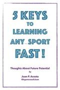 5 Keys to Learning Any (thing) Sport Fast: Thoughts About Future Potential