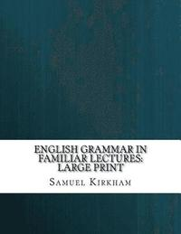English Grammar in Familiar Lectures: Large Print