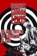 Herschell Gordon Lewis - Die Splatterfilme des Godfather of Gore