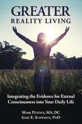 Greater Reality Living, 2nd Edition: Integrating the Evidence for Eternal Consciousness