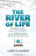 The River of Life (Color Edition): Spiritual Enlightenment and Memory Reconsolidation