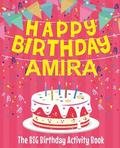 Happy Birthday Amira - The Big Birthday Activity Book: Personalized Children's Activity Book