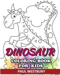 Dinosaur Coloring Book for Kids: Coloring All Kinds of Your Favorite Dinosaurs