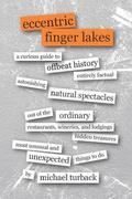 Eccentric Finger Lakes: A Curious Guide