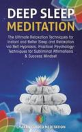 Deep Sleep Meditation: The Ultimate Relaxation Techniques for Instant and Better Sleep and Relaxation Via Self-Hypnosis, Practical Psychology