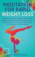 Meditation for Rapid Weight Loss: Unleash Your Body's Natural Weight Loss Mechanism with Yoga, Mindfulness Diet for Improved Fitness, Fat Burn & Calor