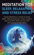 Meditation for Sleep, Relaxation, and Stress Relief: Guided Meditations to Stress & Anxiety Relief, Lifelong Happiness, Focus, Success: Heal Your Mind