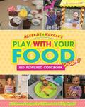 McKenzie & Morgan's Play With Your Food Vol. 1: Kid-Powered Cookbook