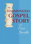 The Harmonized Gospel Story of the Four Scrolls