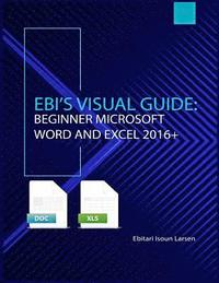 Ebi's Visual Guide: Beginner Microsoft Word and Excel 2016+