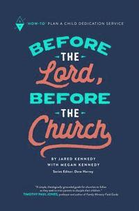 Before the Lord, Before the Church: How-To Plan a Child Dedication Service