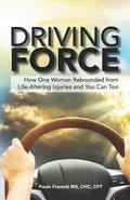 Driving Force: How One Woman Rebounded from Life-Altering Injuries and You Can Too