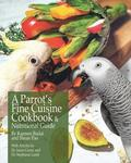 A Parrot's Fine Cuisine Cookbook and Nutritional Guide