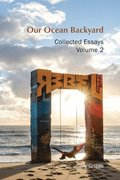Our Ocean Backyard: Collected Essays 2