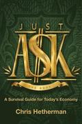 Just Ask: A Survival Guide for Today's Economy