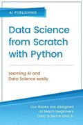 Data Science from Scratch with Python: Concepts and Practices with NumPy, Pandas, Matplotlib, Scikit-Learn and Keras (2nd Section)