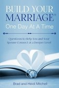 Build Your Marriage One Day at a Time: Questions to Help You and Your Spouse Connect at a Deeper Level