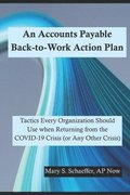 An Accounts Payable Back-to-Work Action Plan: Tactics Every Organization Should Use when Returning from the COVID-19 Crisis (or Any Other Crisis)