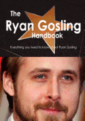 The Ryan Gosling Handbook - Everything You Need to Know about Ryan Gosling