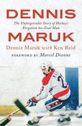 Dennis Maruk: The Unforgettable Story of Hockey S Forgotten 60-Goal Man