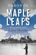 Toronto and the Maple Leafs: A City and Its Team