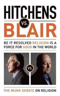 Hitchens vs. Blair: Be It Resolved Religion Is a Force for Good in the World: The Munk Debates