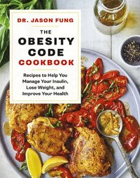 The Obesity Code Cookbook: Recipes to Help You Manage Insulin, Lose Weight, and Improve Your Health
