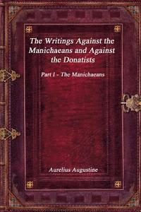 The Writings Against the Manichaeans and Against the Donatists