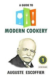 A Guide to Modern Cookery: Volume 1