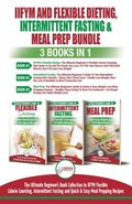 IIFYM Flexible Dieting, Intermittent Fasting &; Meal Prep - 3 Books in 1 Bundle