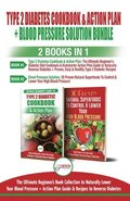 Type 2 Diabetes Cookbook and Action Plan &; Blood Pressure Solution - 2 Books in 1 Bundle