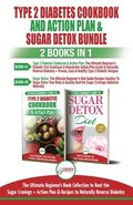 Type 2 Diabetes Cookbook and Action Plan &; Sugar Detox - 2 Books in 1 Bundle