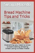 Bread Machine tips and tricks: Everything you need to know to start baking amazing bread using a bread maker