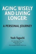 Aging Wisely and Living Longer - A Personal Journey