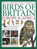 The Illustrated Encyclopedia of Birds of Britain, Europe &; Africa
