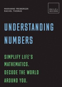 Understanding Numbers: Simplify life's mathematics. Decode the world around you.