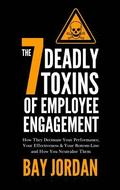 The 7 Deadly Toxins of Employee Engagement