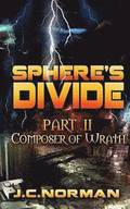 Sphere's Divide Part II: Composer of Wrath: Part II
