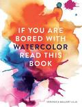 If You're Bored With WATERCOLOR Read This Book