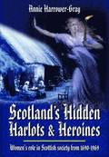Scotland's Hidden Harlots and Heroines: Women's Role in Scottish Society From 1690-1969