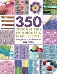350 Crochet Tips, Techniques &; Trade Secrets