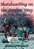 Skateboarding on the Appian Way and other short stories