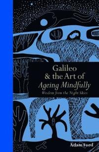Galileo &; the Art of Ageing Mindfully